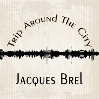 Jacques Brel - Trip Around The City