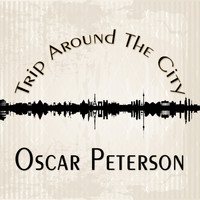 Oscar Peterson - Trip Around The City