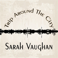 Sarah Vaughan - Trip Around The City