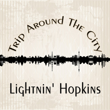 Lightnin' Hopkins - Trip Around The City