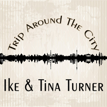 Ike & Tina Turner - Trip Around The City
