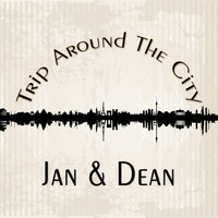 Jan & Dean - Trip Around The City