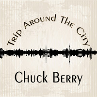 Chuck Berry - Trip Around The City