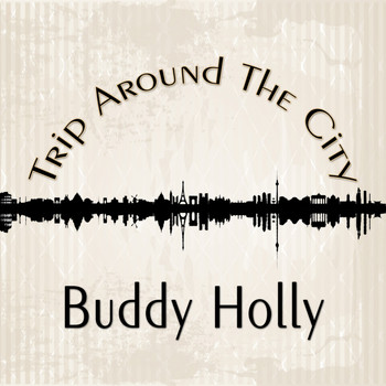 Buddy Holly - Trip Around The City