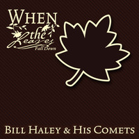 Bill Haley & His Comets - When The Leaves Fall Down