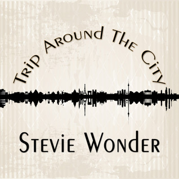 Stevie Wonder - Trip Around The City