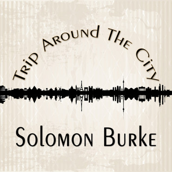Solomon Burke - Trip Around The City