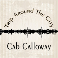 Cab Calloway - Trip Around The City