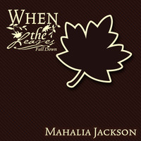 Mahalia Jackson - When The Leaves Fall Down