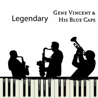 Gene Vincent & His Blue Caps - Legendary