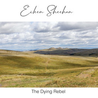 Eileen Sheehan - The Dying Rebel