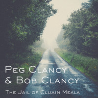 Peg Clancy & Bob Clancy - The Jail of Cluain Meala