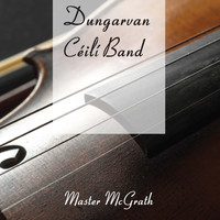 Dungarvan Céilí Band - Master McGrath