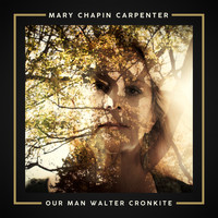 Mary Chapin Carpenter - Our Man Walter Cronkite