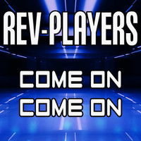 Rev-Players - Come On Come On