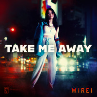Mirei - Take Me Away (Explicit)