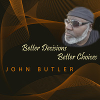 John Butler - Better Decisions Better Choices