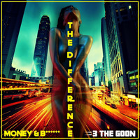 3 the Goon - The Difference (Money & B******) (Explicit)