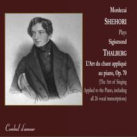 Mordecai Shehori - Sigismond Thalberg: L'Art du chant appliqué au piano, Op. 70 (The Art of Singing Applied to the Piano)