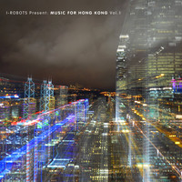 Various Artists - I-Robots Present: Music for Hong Kong, Vol. 1