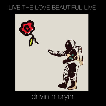 Drivin N Cryin - Live the Love Beautiful Live (Explicit)