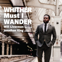 Will Liverman & Jonathan King - Whither Must I Wander