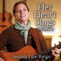 Sounds Like Reign - Her Heart Sings, Vol. 2