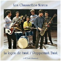 Les Chaussettes Noires - La leçon de twist / Peppermint Twist (All Tracks Remastered)