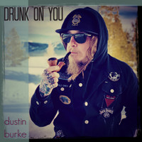 Dustin Burke - Drunk on You