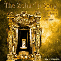 Izzy Schneerson - The Zohar in Song, Overview 2: The Nature of the Universe