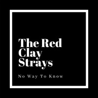 The Red Clay Strays - No Way to Know