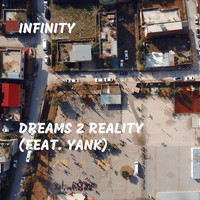 infinity - Dreams 2 Reality (feat. Yank) (Explicit)