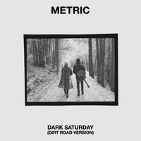 Metric - Dark Saturday (Dirt Road Version)