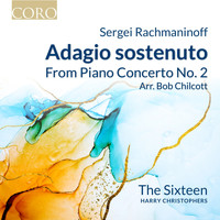 The Sixteen & Harry Christophers - Piano Concerto No. 2, Op. 18: II. Adagio sostenuto (Arr. for Voices by Bob Chilcott)