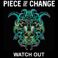 Piece of Change - Watch Out