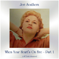 Jeri Southern - When Your Heart's On Fire - Part 1 (All Tracks Remastered)