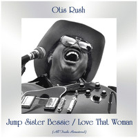 Otis Rush - Jump Sister Bessie / Love That Woman (All Tracks Remastered)