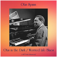 Otis Spann - Otis in the Dark / Worried Life Blues (All Tracks Remastered)