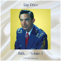 Ray Price - Faith... - Volume 1 (All Tracks Remastered)
