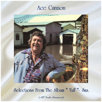 "Ace Cannon - Selections From The Album ""Tuff""- Sax (All Tracks Remastered)"