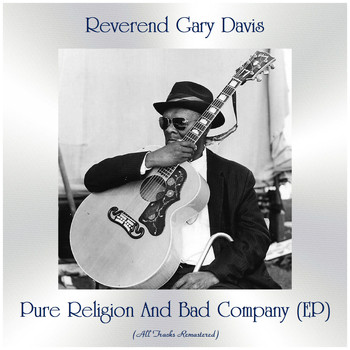 Reverend Gary Davis - Pure Religion And Bad Company (EP) (All Tracks Remastered)