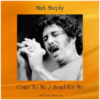 Mark Murphy - Come To Me / Send For Me (All Tracks Remastered)