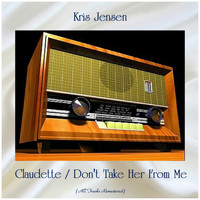 Kris Jensen - Claudette / Don't Take Her From Me (All Tracks Remastered)