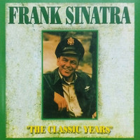 Frank Sinatra - The Classic Yers