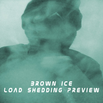 Brown Ice - Load Shedding Preview