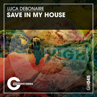 Luca Debonaire - Save in My House