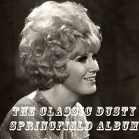 Dusty Springfield - The Classic Dusty Springfield Album