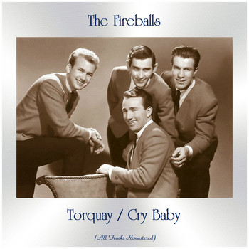 The Fireballs - Torquay / Cry Baby (All Tracks Remastered)