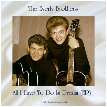 The Everly Brothers - All I Have To Do Is Dream (EP) (All Tracks Remastered)
