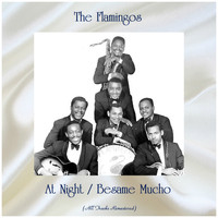 The Flamingos - At Night / Besame Mucho (All Tracks Remastered)